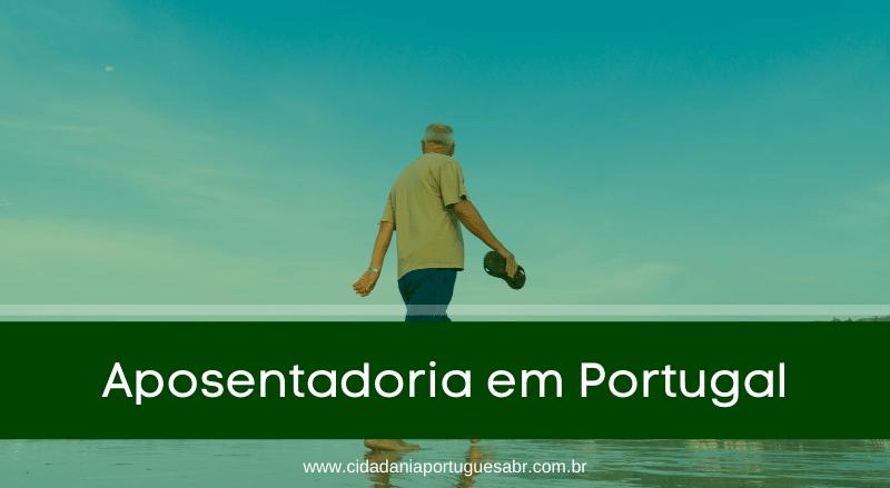 Saiba tudo sobre a aposentadoria em Portugal!